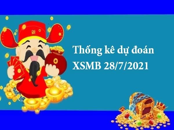 Thống kê dự đoán XSMB 28/7/2021
